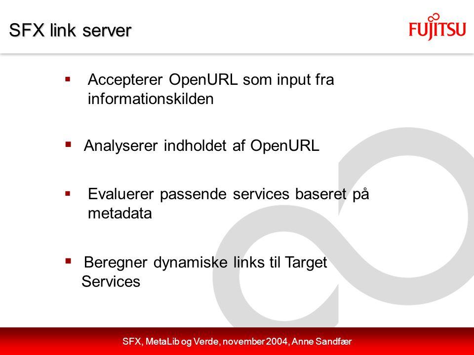 SFX link server  Accepterer OpenURL som input fra informationskilden  Beregner dynamiske links til Target Services  Analyserer indholdet af OpenURL  Evaluerer passende services baseret på metadata