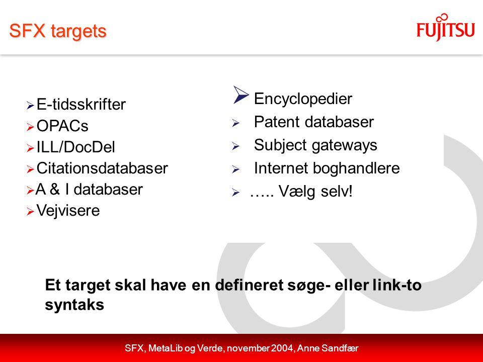 SFX, MetaLib og Verde, november 2004, Anne Sandfær SFX targets  E-tidsskrifter  OPACs  ILL/DocDel  Citationsdatabaser  A & I databaser  Vejvisere  Encyclopedier  Patent databaser  Subject gateways  Internet boghandlere  …..