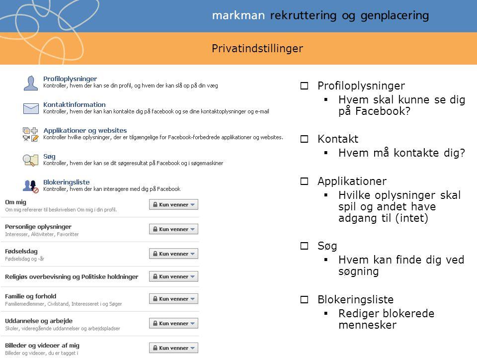 Privatindstillinger  Profiloplysninger  Hvem skal kunne se dig på Facebook.
