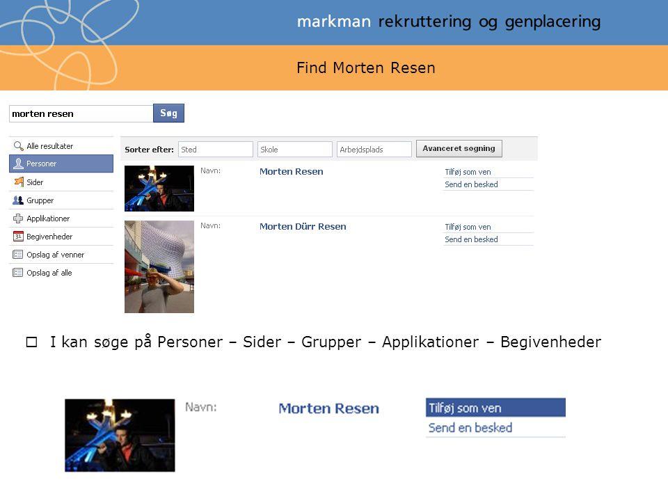 Find Morten Resen  I kan søge på Personer – Sider – Grupper – Applikationer – Begivenheder