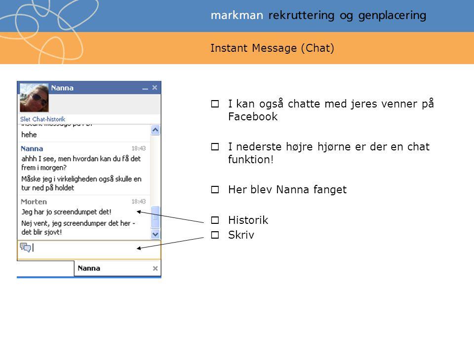 Instant Message (Chat)  I kan også chatte med jeres venner på Facebook  I nederste højre hjørne er der en chat funktion.
