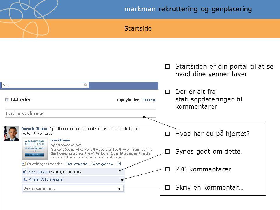 Startside  Startsiden er din portal til at se hvad dine venner laver  Der er alt fra statusopdateringer til kommentarer  Hvad har du på hjertet.