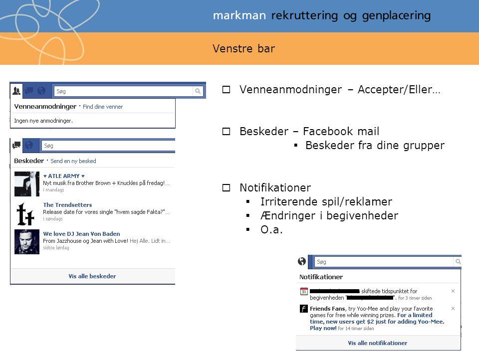 Venstre bar  Venneanmodninger – Accepter/Eller…  Beskeder – Facebook mail  Beskeder fra dine grupper  Notifikationer  Irriterende spil/reklamer  Ændringer i begivenheder  O.a.