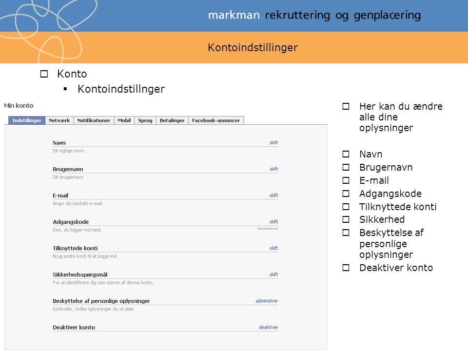 Kontoindstillinger  Konto  Kontoindstillnger  Her kan du ændre alle dine oplysninger  Navn  Brugernavn  E-mail  Adgangskode  Tilknyttede konti  Sikkerhed  Beskyttelse af personlige oplysninger  Deaktiver konto