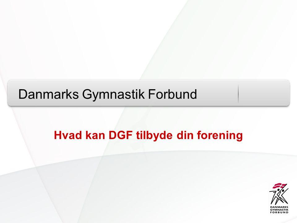 Danmarks Gymnastik Forbund Hvad kan DGF tilbyde din forening