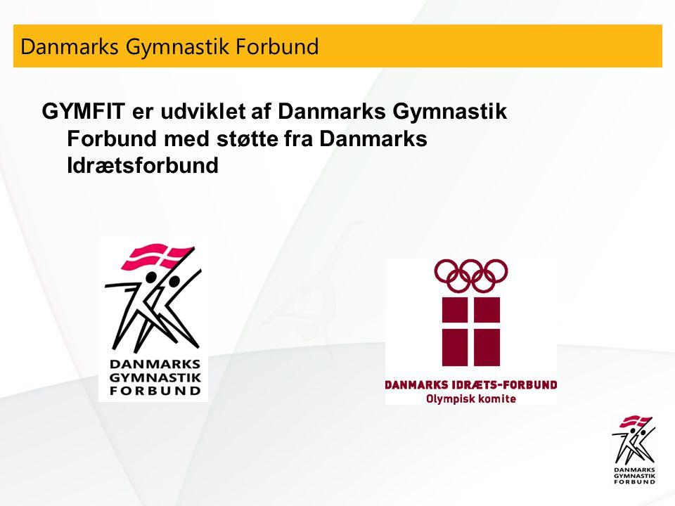 GYMFIT er udviklet af Danmarks Gymnastik Forbund med støtte fra Danmarks Idrætsforbund Danmarks Gymnastik Forbund