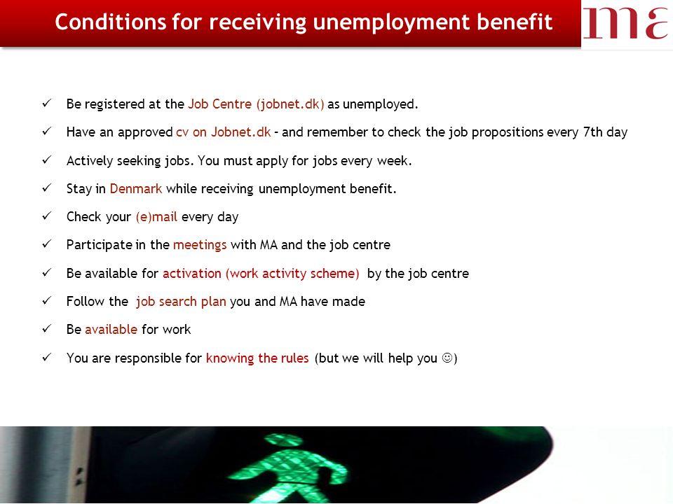 23-11-2014Magistrenes Arbejdsløshedskasse side 5 A-kasse - Dagpenge Be registered at the Job Centre (jobnet.dk) as unemployed.