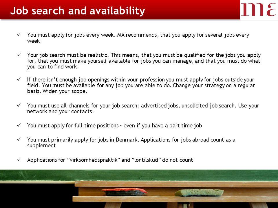 23-11-2014Magistrenes Arbejdsløshedskasse side 6 Rådighed og jobsøgning You must apply for jobs every week.