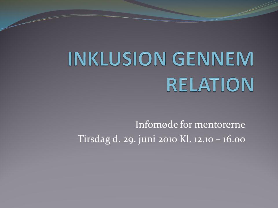 Infomøde for mentorerne Tirsdag d. 29. juni 2010 Kl. 12.10 – 16.00