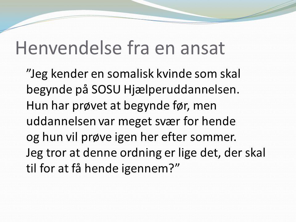 Henvendelse fra en ansat Jeg kender en somalisk kvinde som skal begynde på SOSU Hjælperuddannelsen.
