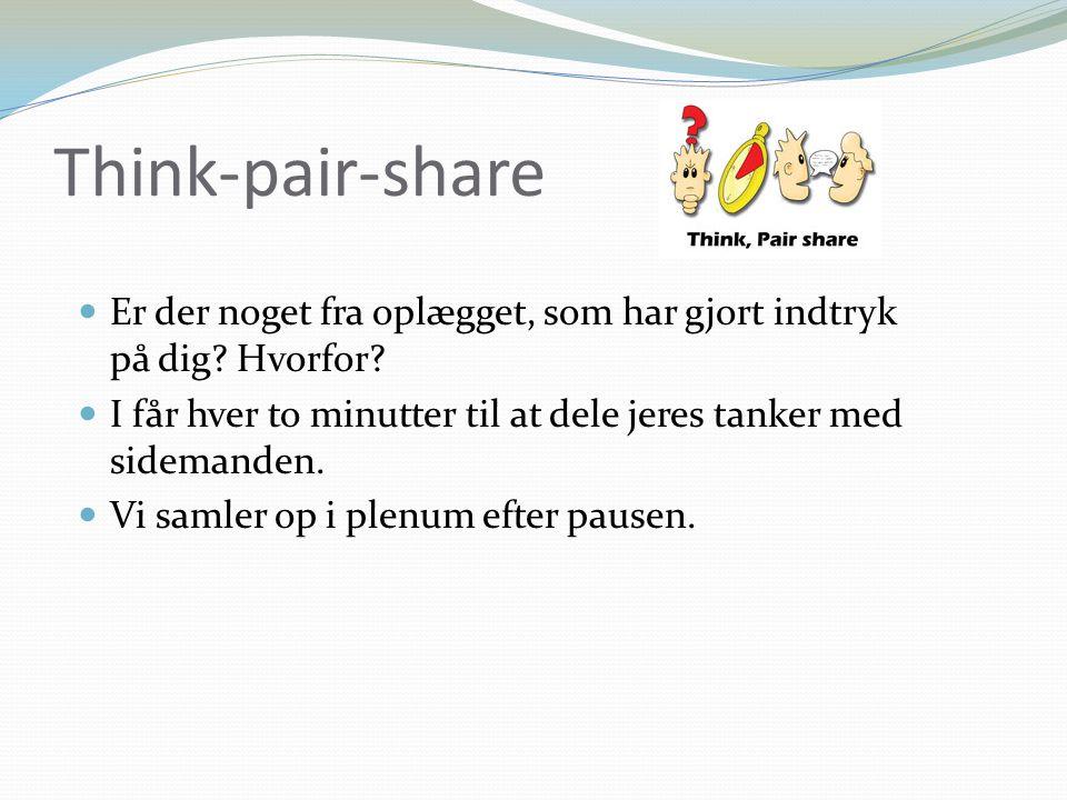 Think-pair-share Er der noget fra oplægget, som har gjort indtryk på dig.