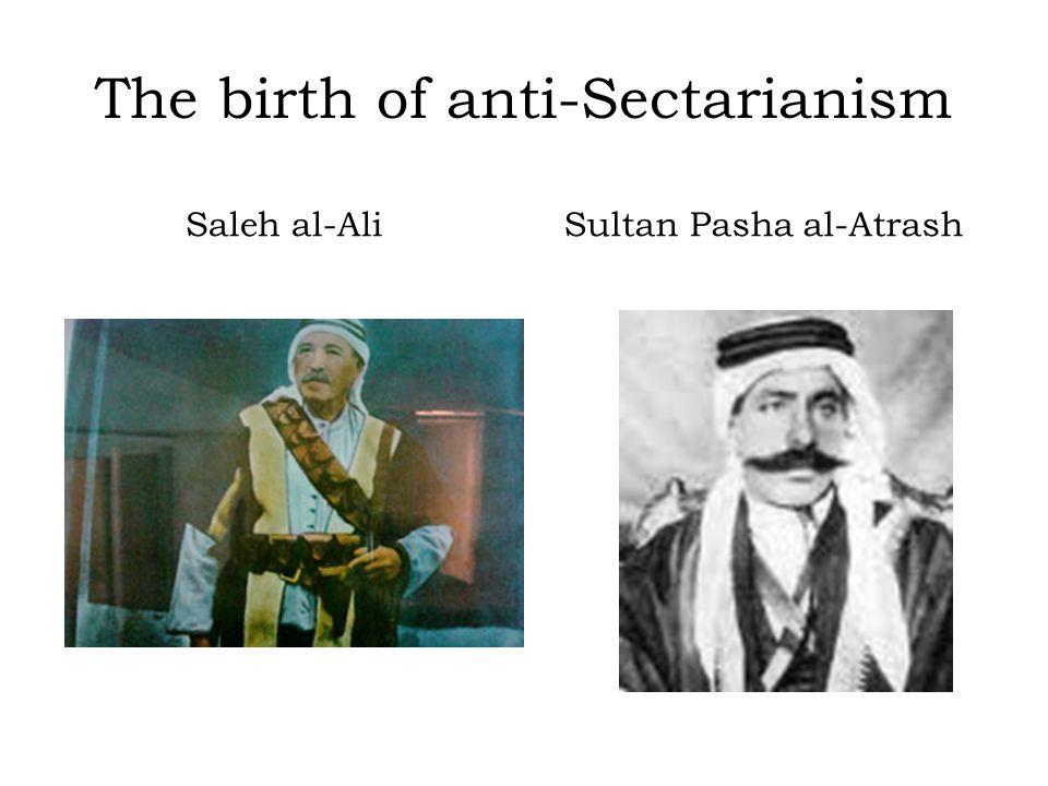 The birth of anti-Sectarianism Saleh al-AliSultan Pasha al-Atrash