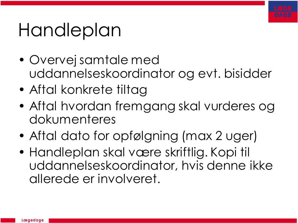 Lægedage Handleplan Overvej samtale med uddannelseskoordinator og evt.