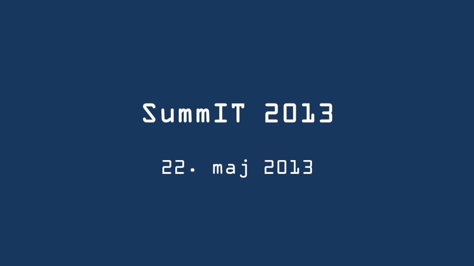 SummIT 2013 22. maj 2013