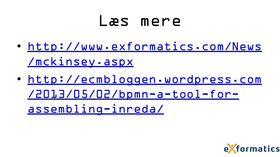 Læs mere http://www.exformatics.com/News /mckinsey.aspxhttp://www.exformatics.com/News /mckinsey.aspx http://ecmbloggen.wordpress.com /2013/05/02/bpmn-a-tool-for- assembling-inreda/http://ecmbloggen.wordpress.com /2013/05/02/bpmn-a-tool-for- assembling-inreda/