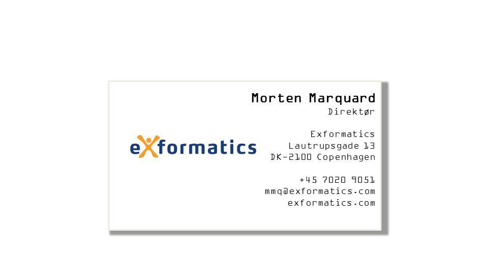 Morten Marquard Direktør Exformatics Lautrupsgade 13 DK-2100 Copenhagen +45 7020 9051 mmq@exformatics.com exformatics.com