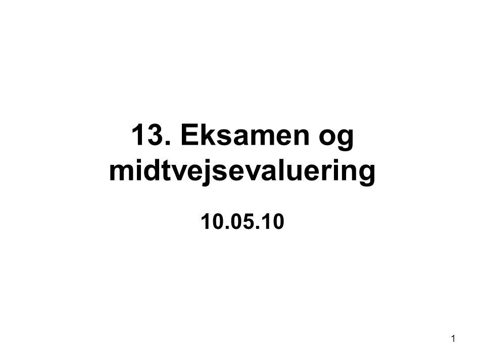 1 10.05.10 13. Eksamen og midtvejsevaluering