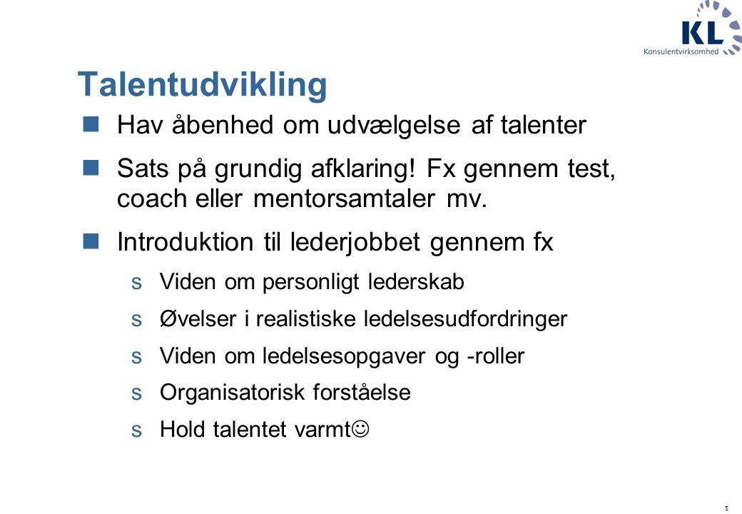 5 Talentudvikling Hav åbenhed om udvælgelse af talenter Sats på grundig afklaring.