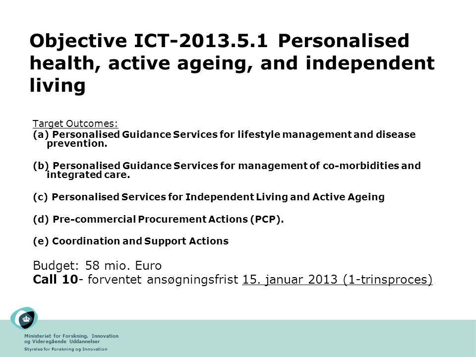 Ministeriet for Forskning, Innovation og Videregående Uddannelser Styrelse for Forskning og Innovation Objective ICT-2013.5.1 Personalised health, active ageing, and independent living Target Outcomes: (a) Personalised Guidance Services for lifestyle management and disease prevention.