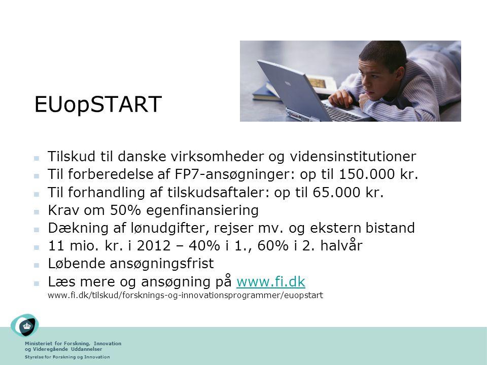Ministeriet for Forskning, Innovation og Videregående Uddannelser Styrelse for Forskning og Innovation EUopSTART Tilskud til danske virksomheder og vidensinstitutioner Til forberedelse af FP7-ansøgninger: op til 150.000 kr.