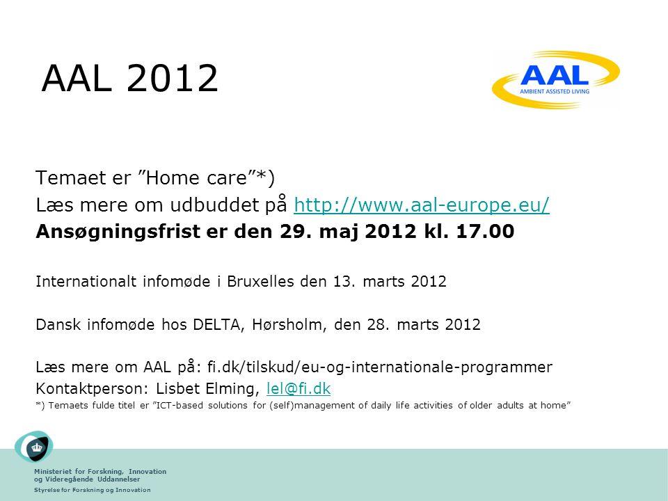 Ministeriet for Forskning, Innovation og Videregående Uddannelser Styrelse for Forskning og Innovation AAL 2012 Temaet er Home care *) Læs mere om udbuddet på http://www.aal-europe.eu/http://www.aal-europe.eu/ Ansøgningsfrist er den 29.