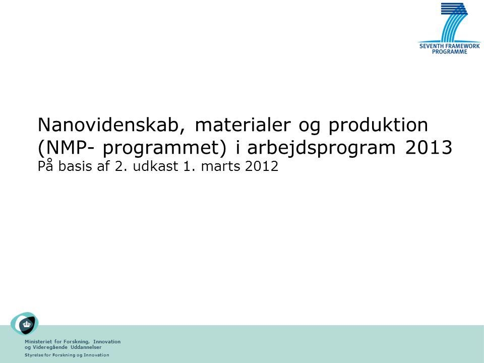 Ministeriet for Forskning, Innovation og Videregående Uddannelser Styrelse for Forskning og Innovation Nanovidenskab, materialer og produktion (NMP- programmet) i arbejdsprogram 2013 På basis af 2.
