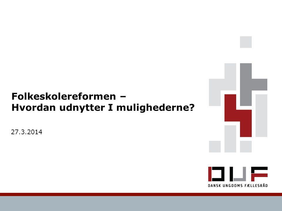 Folkeskolereformen – Hvordan udnytter I mulighederne 27.3.2014