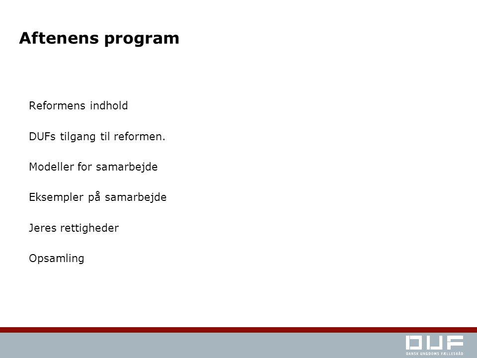 Aftenens program Reformens indhold DUFs tilgang til reformen.