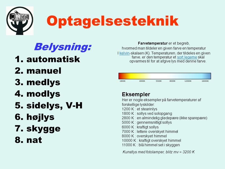 Optagelsesteknik Belysning: 1. automatisk 2. manuel 3.