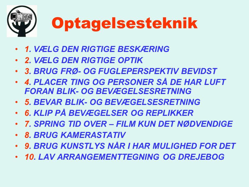 Optagelsesteknik 1. VÆLG DEN RIGTIGE BESKÆRING 2.