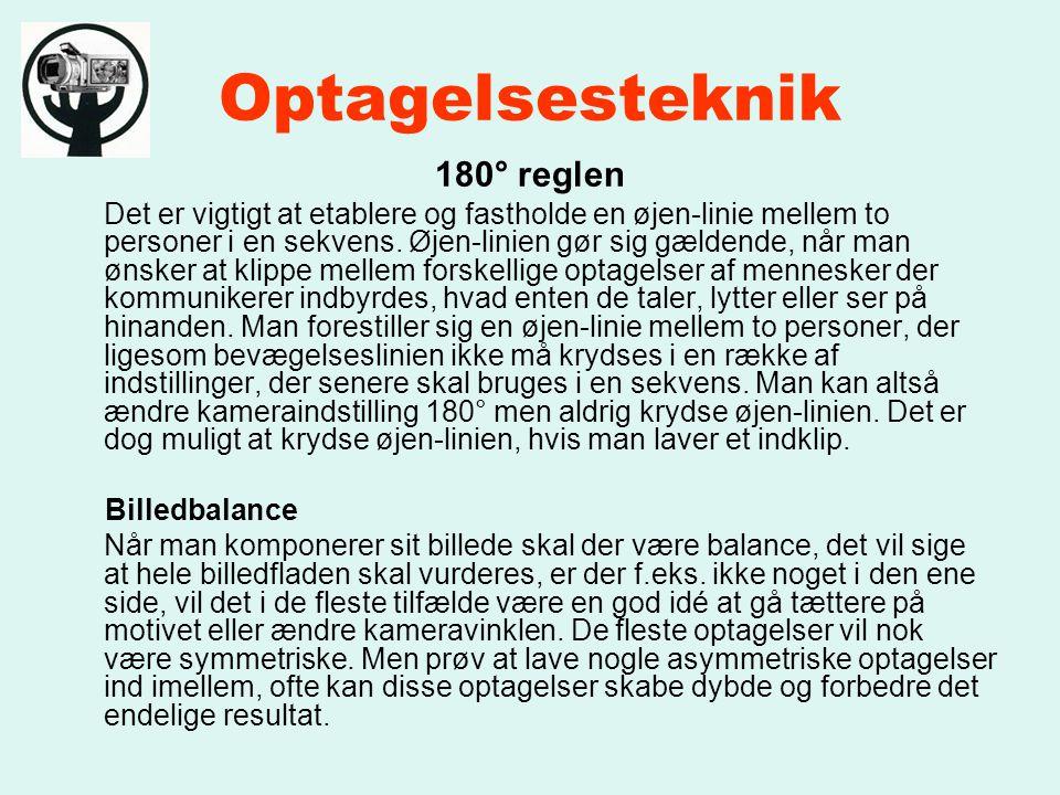 Optagelsesteknik 180° reglen Det er vigtigt at etablere og fastholde en øjen-linie mellem to personer i en sekvens.