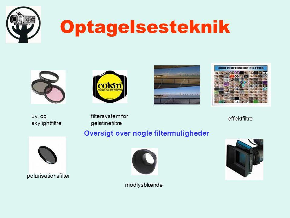 Optagelsesteknik Oversigt over nogle filtermuligheder polarisationsfilter uv, og skylightfiltre filtersystem for gelatinefiltre effektfiltre modlysblænde