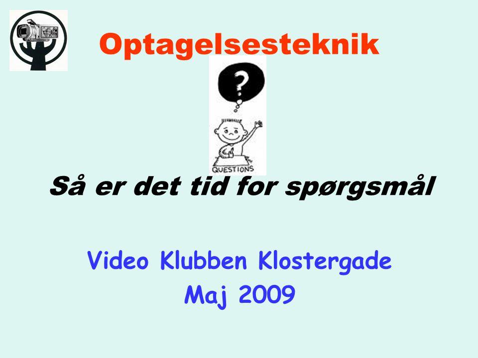 Optagelsesteknik Så er det tid for spørgsmål Video Klubben Klostergade Maj 2009