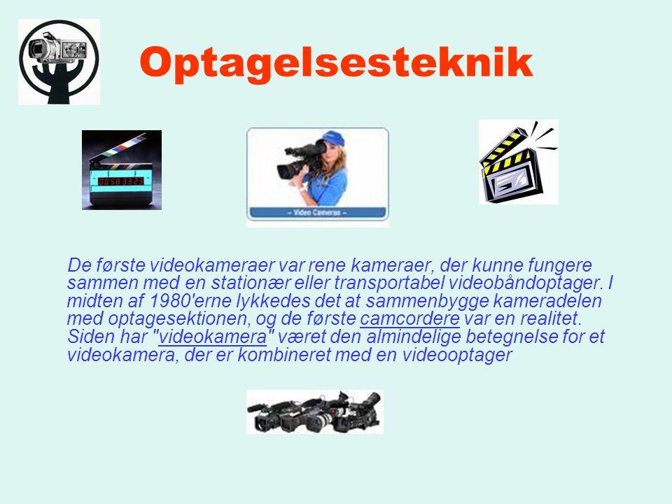 Optagelsesteknik De første videokameraer var rene kameraer, der kunne fungere sammen med en stationær eller transportabel videobåndoptager.