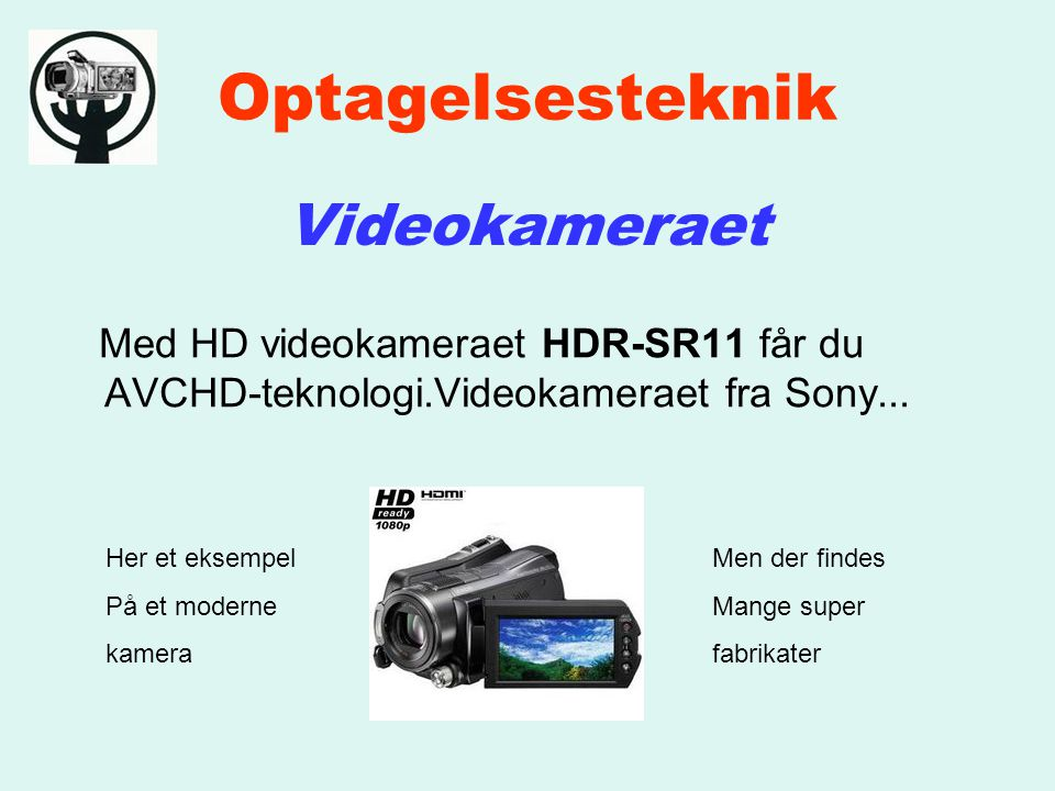 Optagelsesteknik Videokameraet Med HD videokameraet HDR-SR11 får du AVCHD-teknologi.Videokameraet fra Sony...