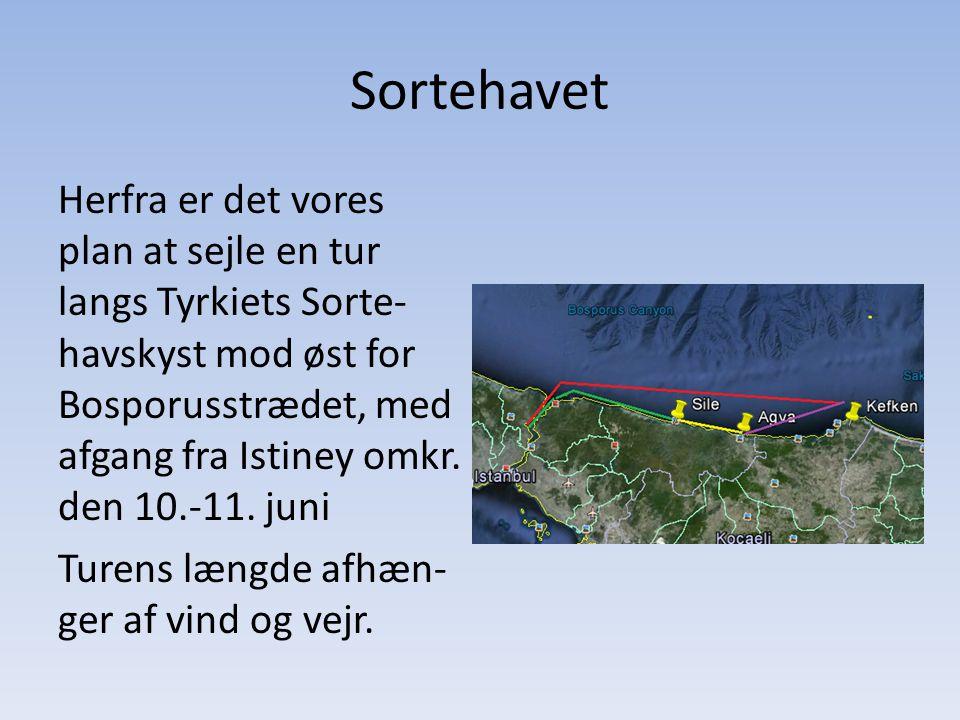 Sortehavet Herfra er det vores plan at sejle en tur langs Tyrkiets Sorte- havskyst mod øst for Bosporusstrædet, med afgang fra Istiney omkr.