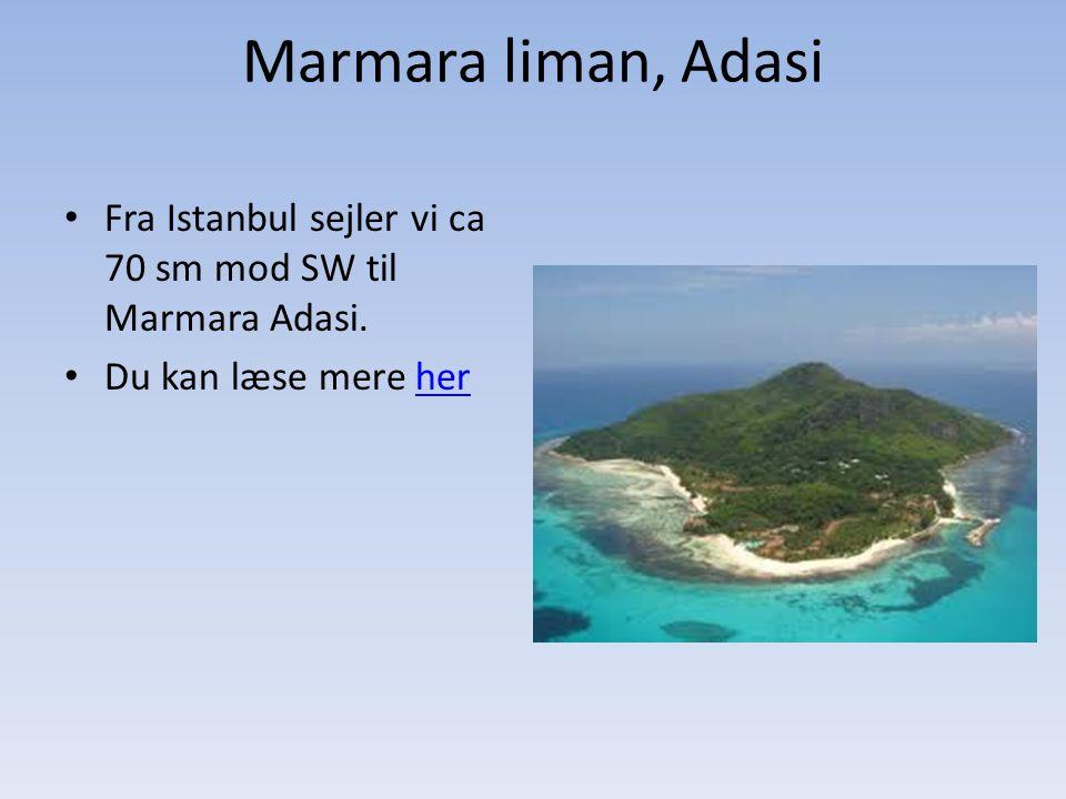 Marmara liman, Adasi Fra Istanbul sejler vi ca 70 sm mod SW til Marmara Adasi.