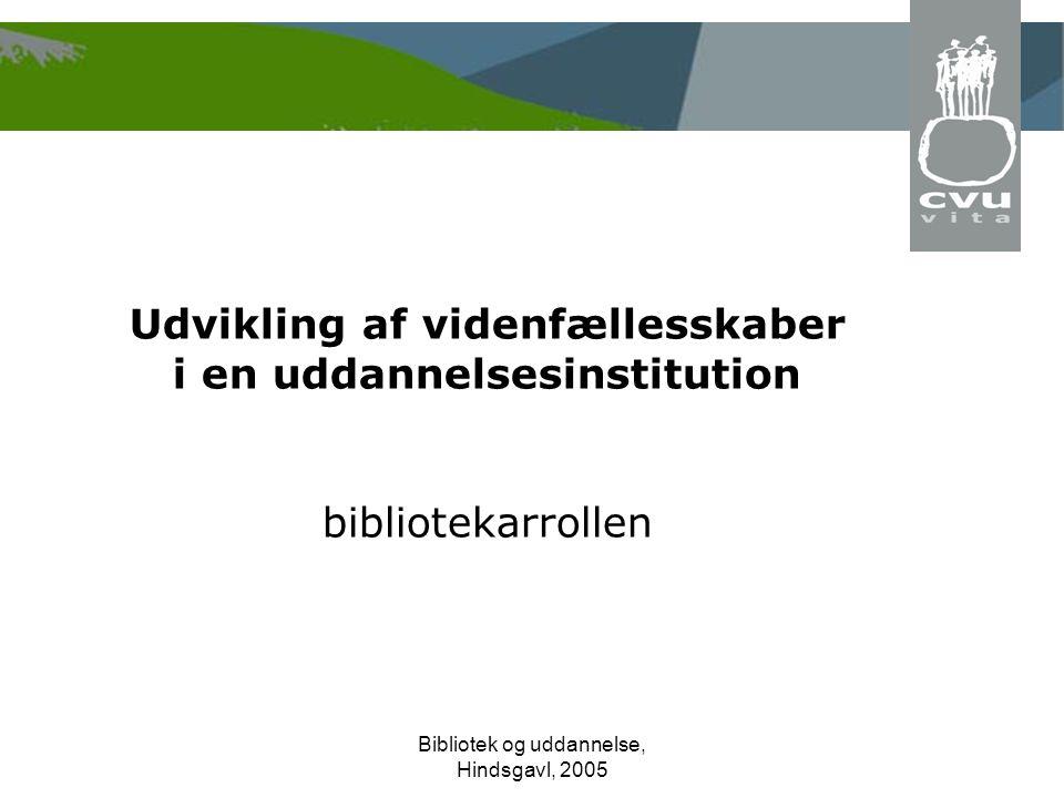 Bibliotek og uddannelse, Hindsgavl, 2005 Udvikling af videnfællesskaber i en uddannelsesinstitution bibliotekarrollen
