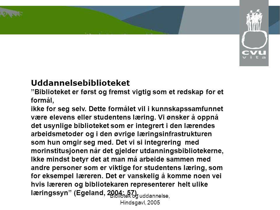 Bibliotek og uddannelse, Hindsgavl, 2005 Uddannelsebiblioteket Biblioteket er først og fremst vigtig som et redskap for et formål, ikke for seg selv.