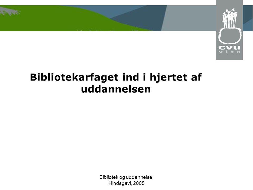 Bibliotek og uddannelse, Hindsgavl, 2005 Bibliotekarfaget ind i hjertet af uddannelsen
