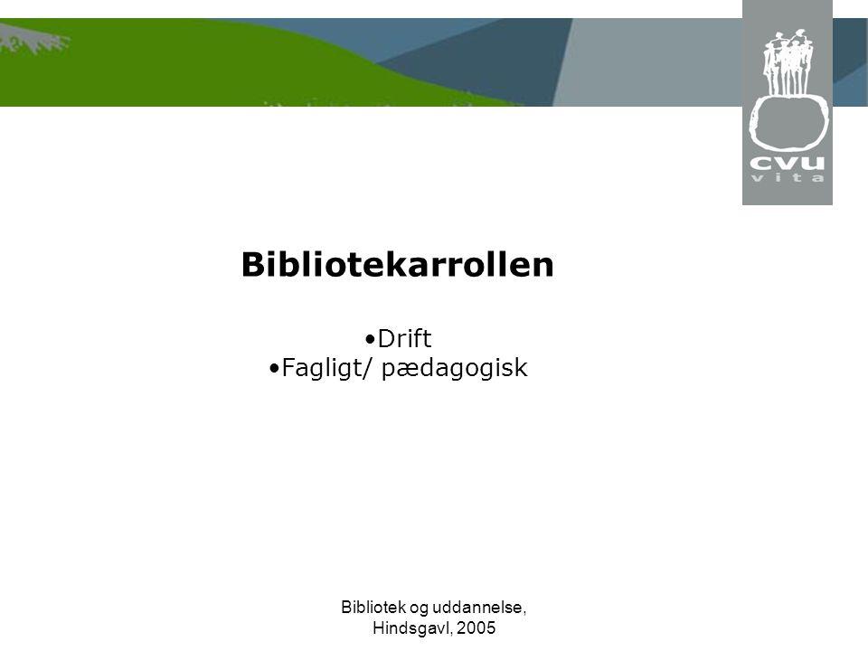 Bibliotek og uddannelse, Hindsgavl, 2005 Bibliotekarrollen Drift Fagligt/ pædagogisk