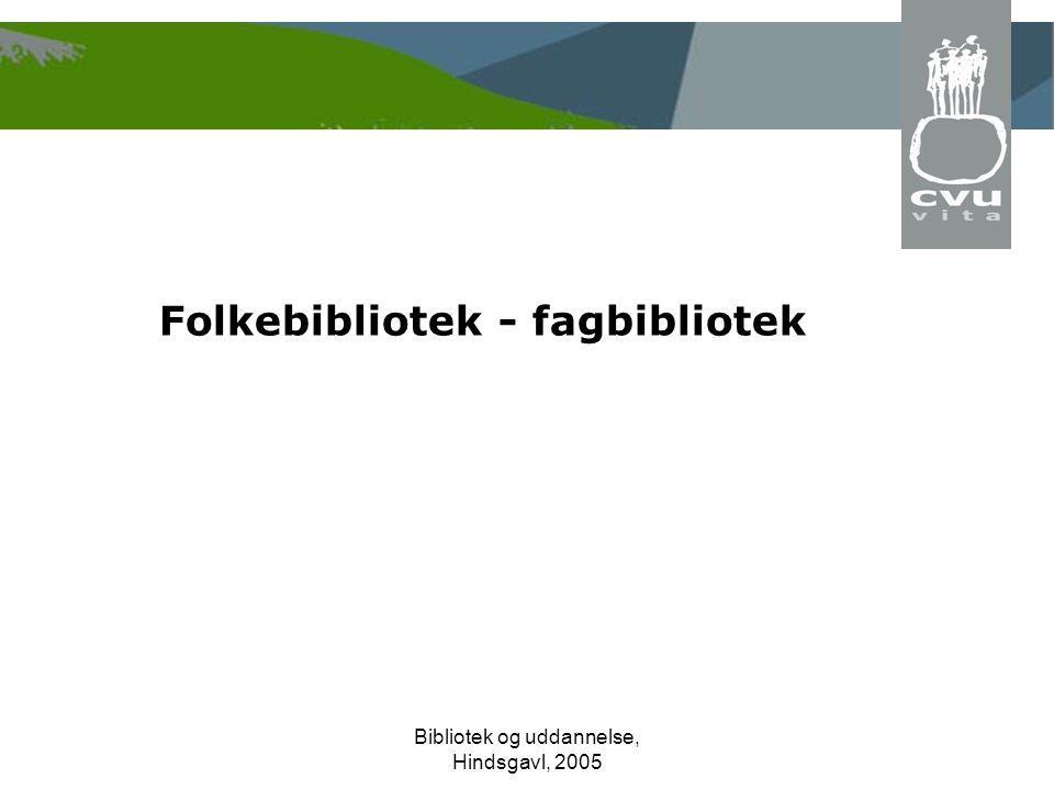 Bibliotek og uddannelse, Hindsgavl, 2005 Folkebibliotek - fagbibliotek