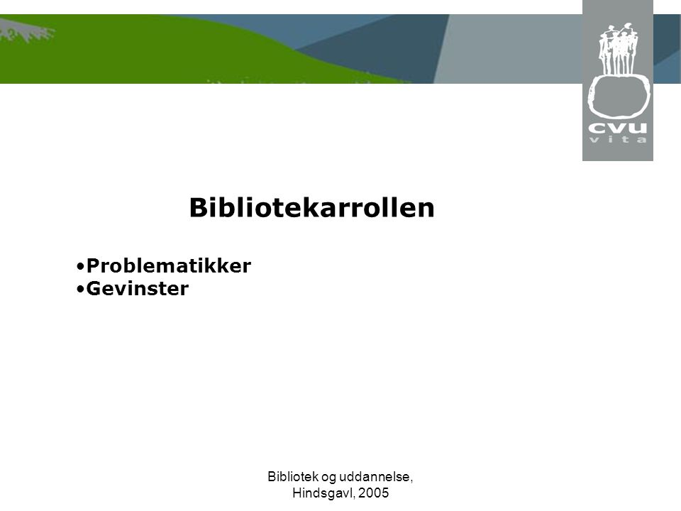 Bibliotek og uddannelse, Hindsgavl, 2005 Bibliotekarrollen Problematikker Gevinster