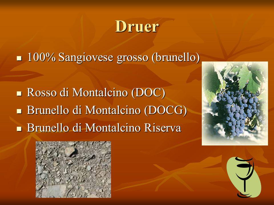 Druer 100% Sangiovese grosso (brunello) 100% Sangiovese grosso (brunello) Rosso di Montalcino (DOC) Rosso di Montalcino (DOC) Brunello di Montalcino (DOCG) Brunello di Montalcino (DOCG) Brunello di Montalcino Riserva Brunello di Montalcino Riserva