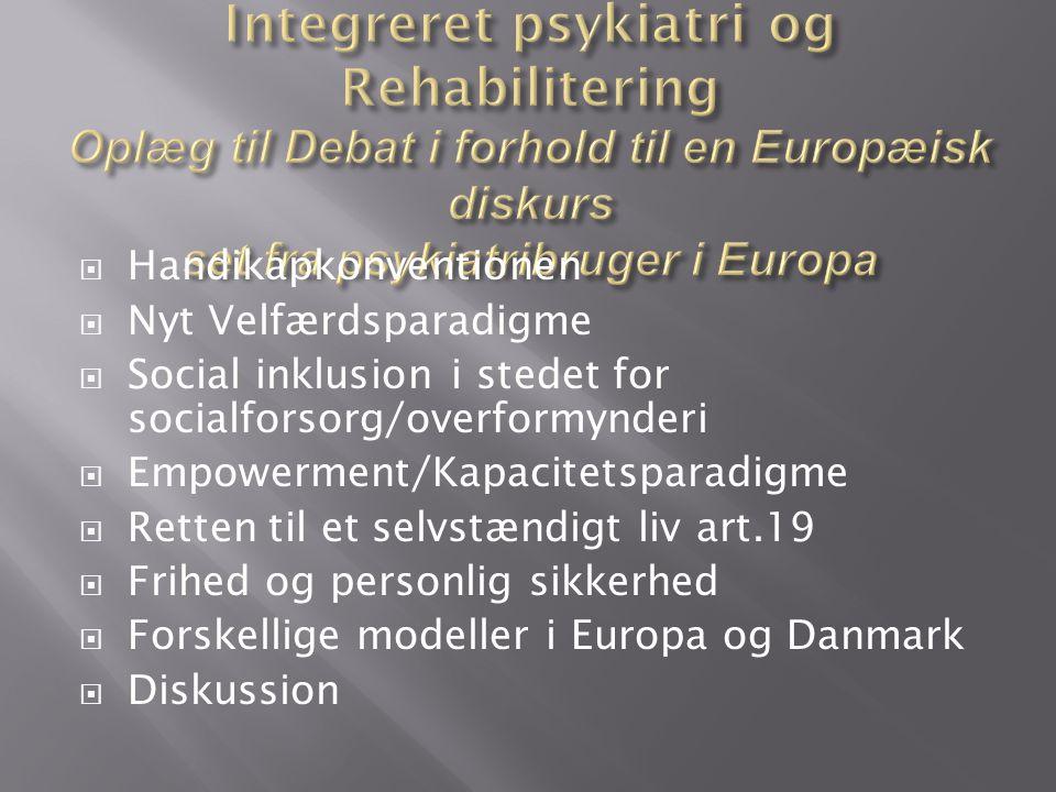  Handikapkonventionen  Nyt Velfærdsparadigme  Social inklusion i stedet for socialforsorg/overformynderi  Empowerment/Kapacitetsparadigme  Retten til et selvstændigt liv art.19  Frihed og personlig sikkerhed  Forskellige modeller i Europa og Danmark  Diskussion
