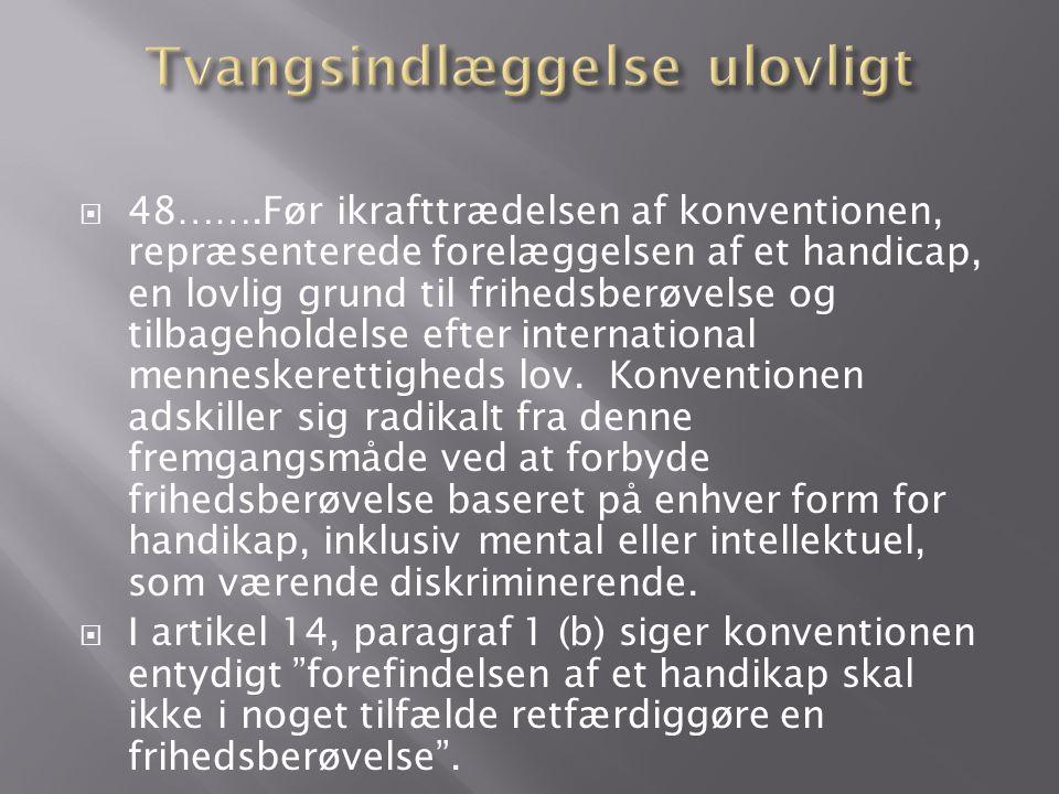  48…….Før ikrafttrædelsen af konventionen, repræsenterede forelæggelsen af et handicap, en lovlig grund til frihedsberøvelse og tilbageholdelse efter international menneskerettigheds lov.