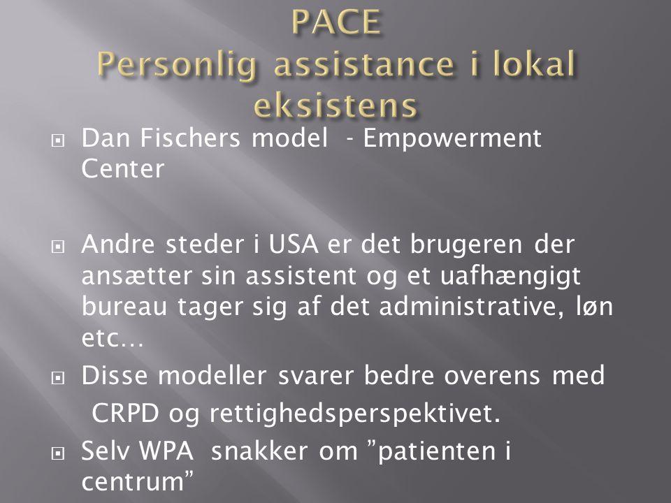  Dan Fischers model - Empowerment Center  Andre steder i USA er det brugeren der ansætter sin assistent og et uafhængigt bureau tager sig af det administrative, løn etc…  Disse modeller svarer bedre overens med CRPD og rettighedsperspektivet.