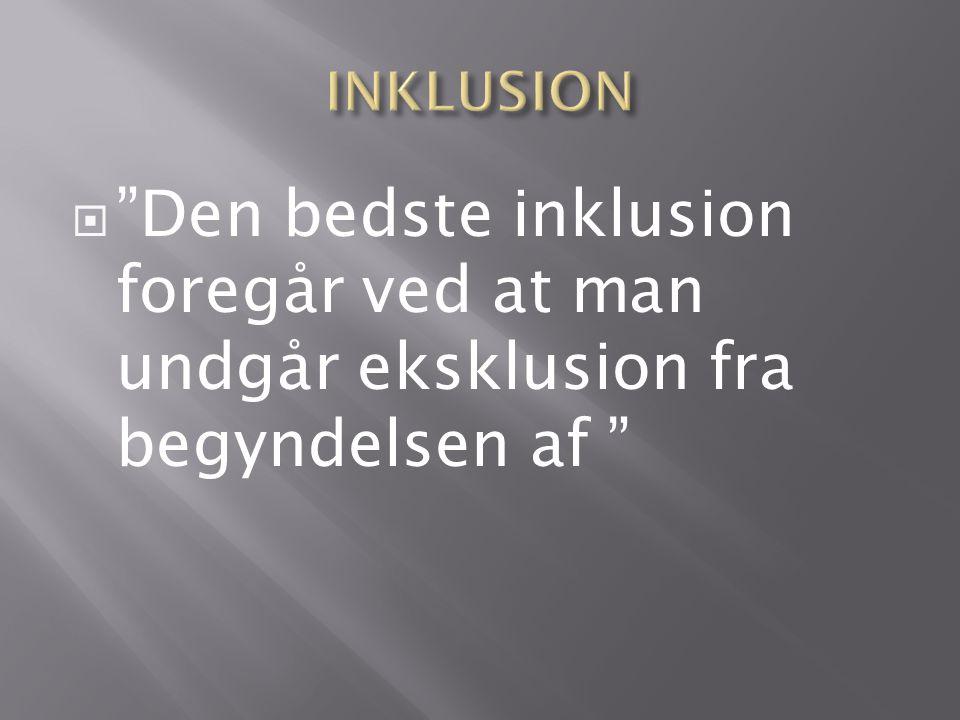  Den bedste inklusion foregår ved at man undgår eksklusion fra begyndelsen af