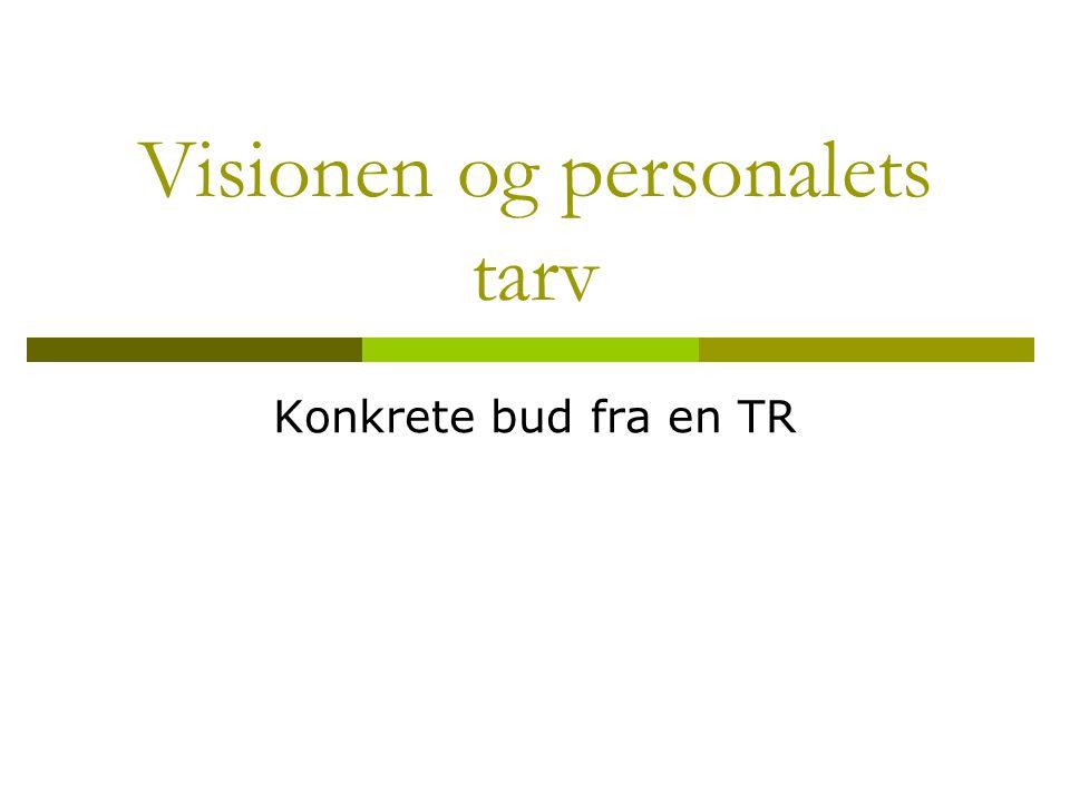 Visionen og personalets tarv Konkrete bud fra en TR