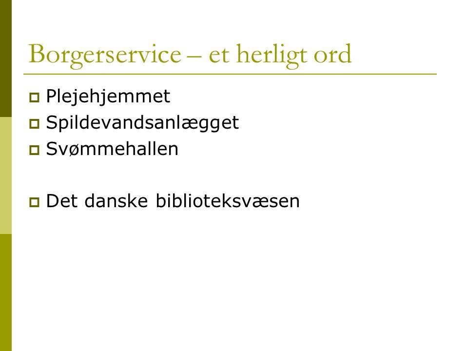 Borgerservice – et herligt ord  Plejehjemmet  Spildevandsanlægget  Svømmehallen  Det danske biblioteksvæsen